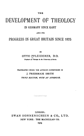 The Development of Theology in Germany Since Kant and Its Progress in Great Britain Since 1825