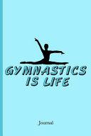 Gymnastics Is Life Journal