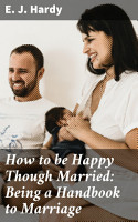 How to be Happy Though Married  Being a Handbook to Marriage PDF