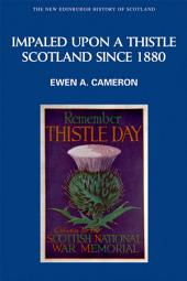 Impaled Upon a Thistle: Scotland since 1880: Scotland since 1880