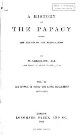 A History of the Papacy During the Period of the Reformation: The Council of Basel. The papal restoration. 1418-1464