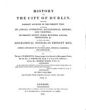 History of the City of Dublin: From the Earliest Accounts to the Present Time : Containing Its Annals ... to which are Added, Biographical Notices of Eminent Men ... ; in Two Volumes, Illustrated with Numerous Plates, Plans, and Maps, Volume 1