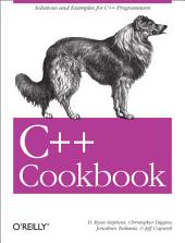 C++ Cookbook: Solutions and Examples for C++ Programmers