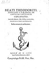 """""""Beati Theodoriti Episcopi Cyrensis"""" In Canticvm Canticorvm Explanatio: Interiectis Maximi , Nili , Pselliq[ue] notationibus Francisco Zino Interprete. Index rerum & uerborum"""