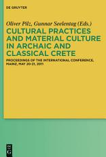 Cultural Practices and Material Culture in Archaic and Classical Crete PDF