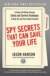 Spy Secrets That Can Save Your Life: A Former CIA Officer Reveals Safety and Survival Techniques to Keep You and YourFamily Protected