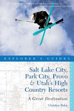 Explorer s Guide Salt Lake City  Park City  Provo   Utah s High Country Resorts  A Great Destination  Second Edition   Explorer s Great Destinations  PDF