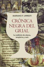 Crónica negra del grial: La maldición de cátaros, templarios y nazis