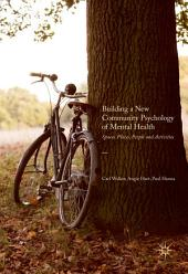 Building a New Community Psychology of Mental Health: Spaces, Places, People and Activities