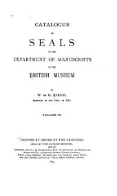 Catalogue of Seals in the Department of Manuscripts in the British Museum: Volume 4