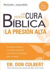 La nueva cura bíblica para la presión alta: Verdades antiguas, remedios naturales y los últimos hallazgos para su salud