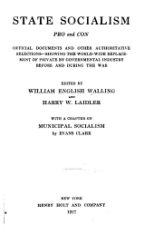 State Socialism, Pro and Con: Official Documents and Other Authoritative Selections-showing the World-wide Replacement of Private by Governmental Industry Before and During the War