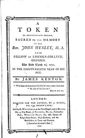 A Token of Affectionate Regard  Sacred to the Memory of the Rev  John Wesley PDF