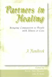 Partners in Healing: Bringing Compassion to People with Illness Or Loss : a Handbook