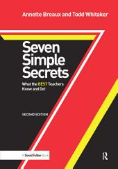 Seven Simple Secrets: What the BEST Teachers Know and Do!, Edition 2