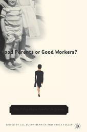 Good Parents or Good Workers?: How Policy Shapes Families' Daily Lives