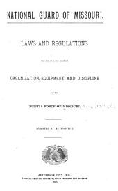 Laws and Regulations for the Due and Orderly Organization, Equipment and Discipline of the Militia Force of Missouri ...