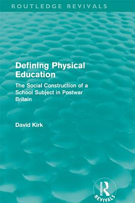 Defining Physical Education  Routledge Revivals  PDF
