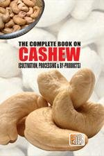 The Complete Book on Cashew (Cultivation, Processing & By-Products)
