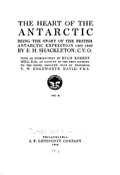 The Heart of the Antarctic: Being the Story of the British Antarctic Expedition 1907-1909, Volume 2