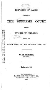 Reports of Cases Decided in the Supreme Court of the State of Oregon: Volume 15