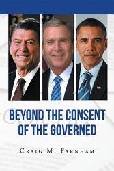 Beyond The Consent Of The Governed Book PDF
