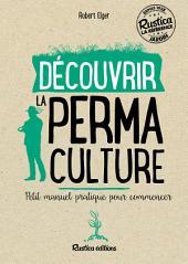 Découvrir la permaculture: Petit manuel pratique pour commencer