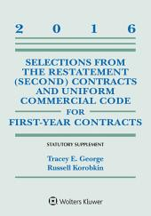Selections from the Restatement (Second) and Uniform Commercial Code for First-Year Contracts: Statutory Supplement, 2016 Edition