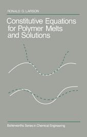 Constitutive Equations for Polymer Melts and Solutions: Butterworths Series in Chemical Engineering