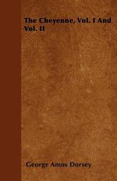 The Cheyenne, Vol. I And: Volume 2