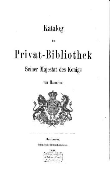 Katalog der Privat Bibliothek Seiner Majest  t des K  nigs von Hannover PDF
