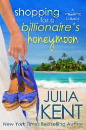 Shopping for a Billionaire's Honeymoon (Shopping #11) (Billionaire romantic comedy)