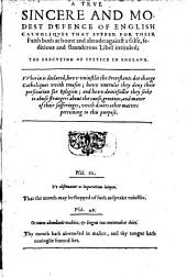 A Trve Sincere And Modest Defence Of English Catholiqves That Svffer For Their Faith both at home and abrode: against a felse, seditious and flaunderous Libel inituled; The Execvtion of Ivstice In England ...
