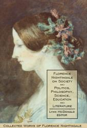 Florence Nightingale on Society and Politics, Philosophy, Science, Education and Literature: Collected Works of Florence Nightingale, Volume 5