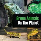 Green Animals On The Planet: Animal Encyclopedia for Kids