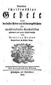 Auserlesene schriftmässige Gebete aus den besten Gebet-und Erbauungsbüchern für nachdenkende Katholiken gesammelt und grossen Theils verfasst ...