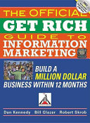 The Official Get Rich Guide to Information Marketing: Build a Million-Dollar Business in 12 Months