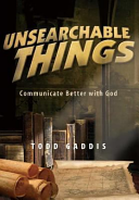 Unsearchable Things  Communicate Better with God PDF