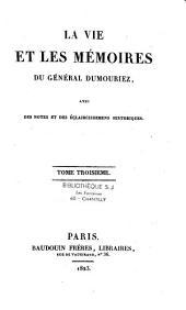 La vie et les mémoires du Général Dumouriez: avec des notes et des éclaircissemens historiques