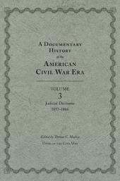 A Documentary History of the American Civil War Era: Volume 3, Judicial Decisions, 1857-1866