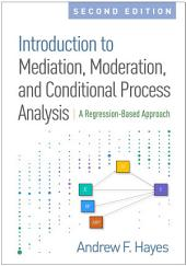 Introduction to Mediation, Moderation, and Conditional Process Analysis, Second Edition: A Regression-Based Approach, Edition 2