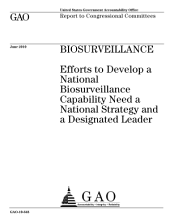 Biosurveillance: Efforts to Develop a National Biosurveillance Capability Need a National Strategy and a Designated Leader