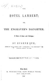 The Hotel Lambert: Or, The Engraver's Daughter, a Tale of Love and Intrigue
