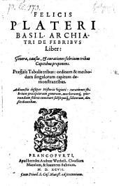 De Febribus Liber, Genera, causas, & curationes febrium tribus Capitibus proponens ... Adjunctis insuper Historiis viginti curationes febrium ... describentibus
