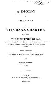 A Digest of the Evidence on the Bank Charter Taken Before the Committee of 1832
