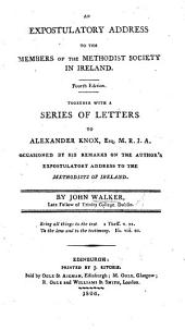 An expostulatory address to the members of the Methodist Society in Ireland. Fourth edition. Together with a series of letters to A. Knox, ... occasioned by his remarks on the ... address, etc