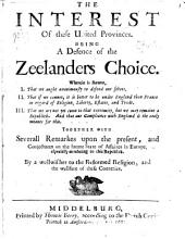 The interest of these United Provinces, being a defence of the Zeelanders choice, Wherein is shewne I. That we ought unanimously to defend ourselves. II. That if we cannot, it is better to be under England than France ... Together with severall remarkes upon the present, and conjectures on the future, state of affaires in Europe, especially as relating to this republick. By a Wellwisher to the reformed religion, and the wellfare of these countries. The preface signed J. H., i.e. Joseph Hill