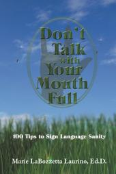 Don'T Talk with Your Mouth Full: 100 Tips to Sign Language Sanity