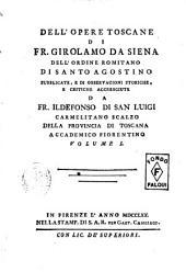 Dell'opere toscane di fr. Girolamo da Siena dell'ordine romitano di Santo Agostino pubblicate, e di osservazioni storiche, e critiche accresciute da fr. Ildefonso di San Luigi ... Volume 1. [-secondo]: 1