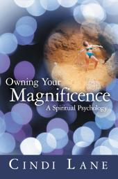Owning Your Magnificence: A Spiritual Psychology